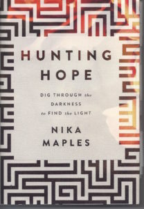 Hunting Hope: Dig through the Darkness to Find the Light by Nika Maples